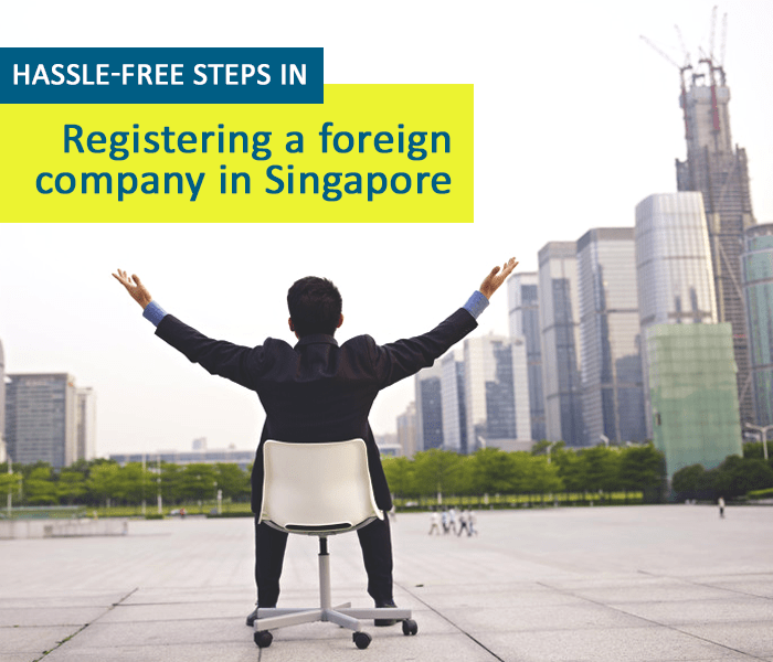 Hassle-free Steps: Registering a Foreign Company in Singapore